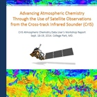 Advancing Atmospheric Chemistry Through the Use of Satellite Observations from the Cross-track Infrared Sounder (CrIS)
