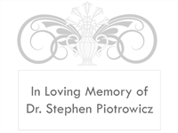 In Loving Memory of  Dr. Stephen Piotrowicz