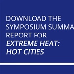 Report Release - Extreme Heat: Hot Cities, 2015 Symposium